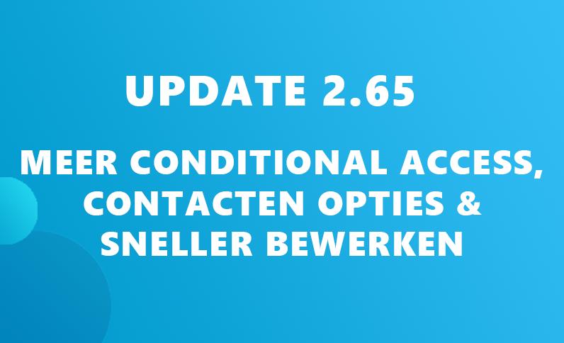 Update 2.65: OS en blacklisten in Conditional Access, Contacten opties & sneller bewerken