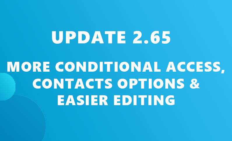 Update 2.65: OS and blacklisting in Conditional Access, Contacts options & easier editing
