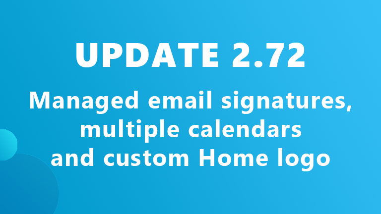 Update 2.72: Managed email signatures, multiple calendars and custom Home logo