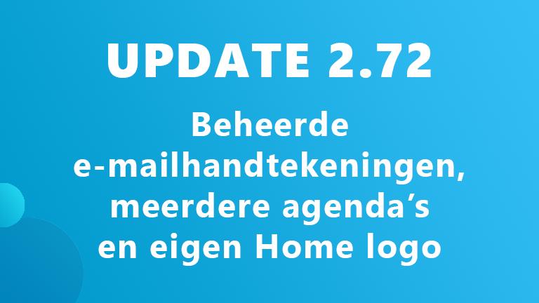 Update 2.72: Beheerde e-mailhandtekeningen, meerdere Agenda's en eigen Home logo